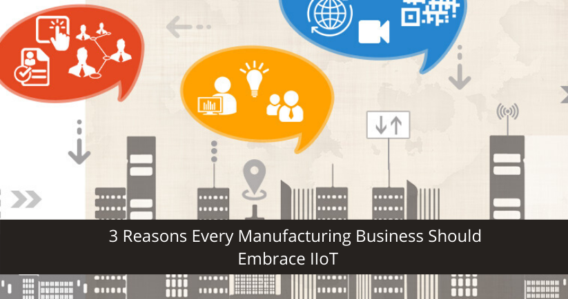 Manufacturing Business Should Embrace IIoT