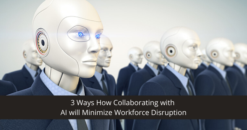 3-Ways-How-Collaborating-With-AI-Will-Minimize-Workforce-Disruption