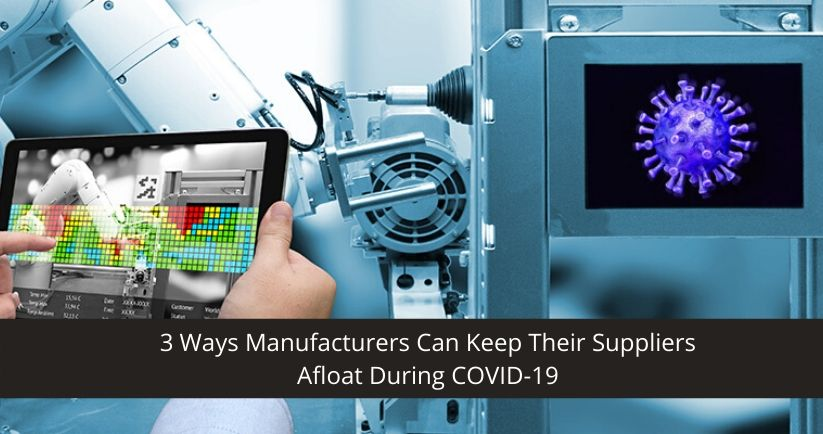 3-Ways-Manufacturers-Can-Keep-Their-Suppliers-Afloat-During-COVID-19