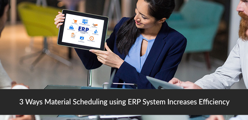 3-Ways-Material-Scheduling-using-ERP-System-Increases-Efficiency-1