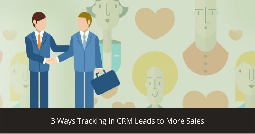 3 Ways Tracking in CRM Leads to More Sales
