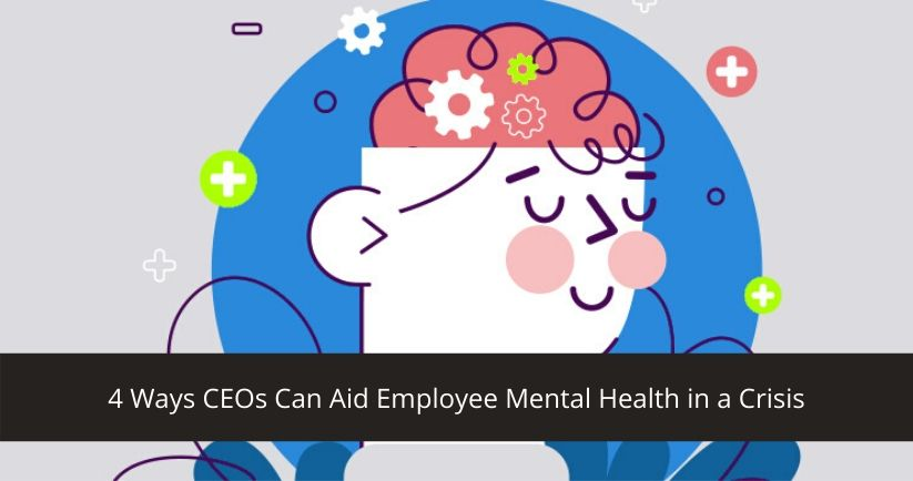4-Ways-CEOs-Can-Aid-Employee-Mental-Health-in-a-Crisis