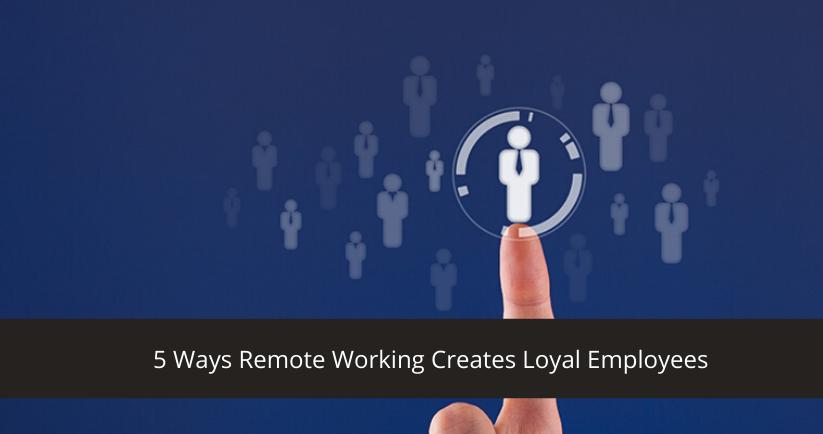 5-Ways-Remote-Working-Creates-Loyal-Employees