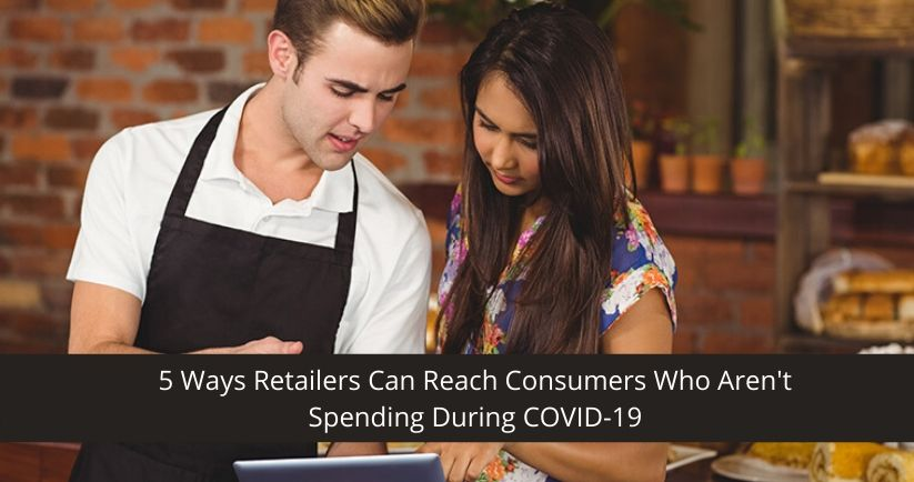 5-Ways-Retailers-Can-Reach-Consumers-Who-Arent-Spending-During-COVID-19