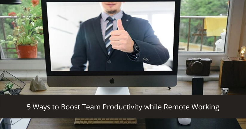 5-Ways-to-Boost-Team-Productivity-while-Remote-Working