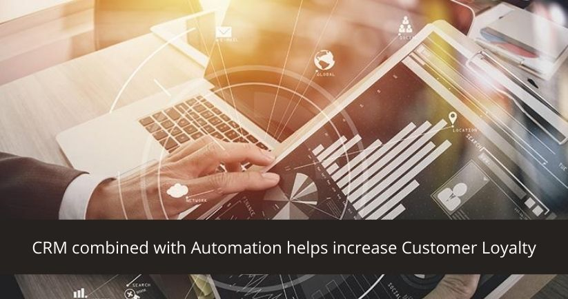 CRM combined with Automation helps increase Customer Loyalty