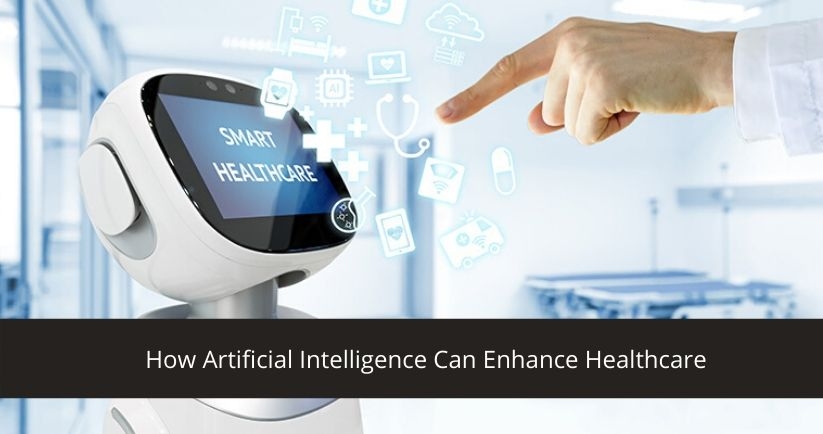 Artificial Intelligence Can Enhance Healthcare