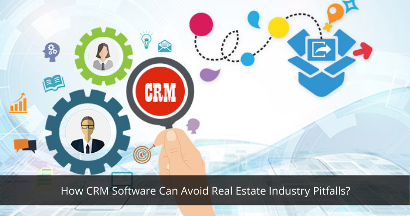How CRM Software Can Avoid Real Estate Industry Pitfalls?