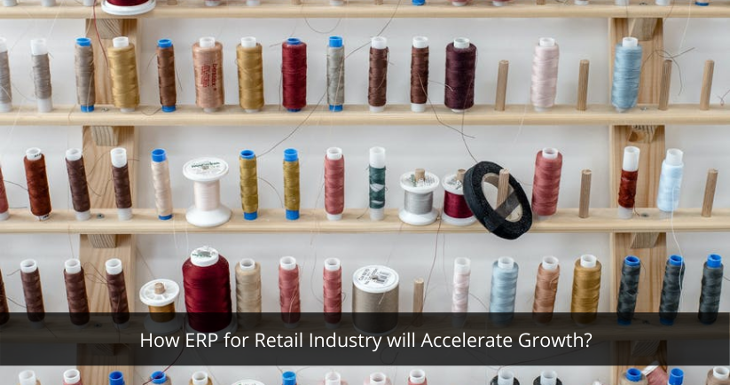 How ERP for Retail Industry will Accelerate Growth?