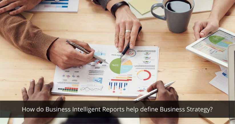 How do Business Intelligent Reports help define Business Strategy?