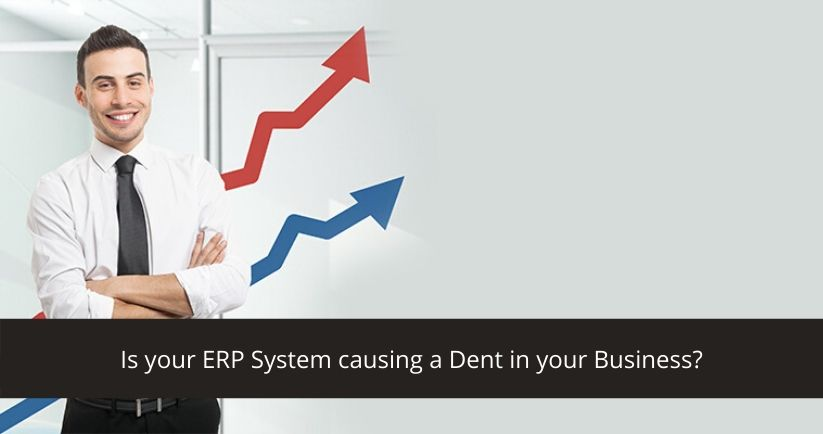 Is your ERP System causing a Dent in your Business