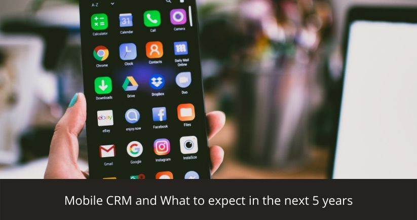 Mobile CRM and What to expect in the next 5 years
