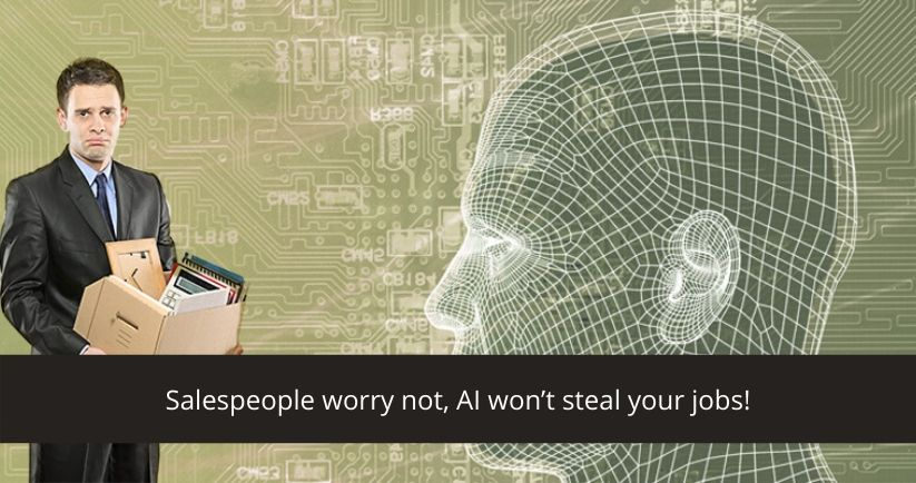 Salespeople worry not, AI won't steal your jobs