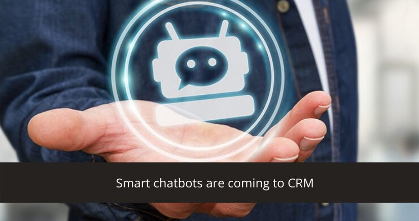 Smart chatbots are coming to CRM