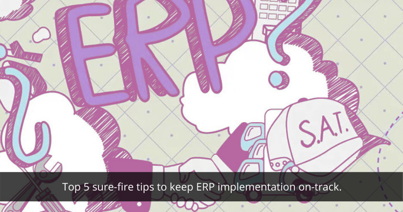 Top 5 sure-fire tips to keep ERP implementation on-track.