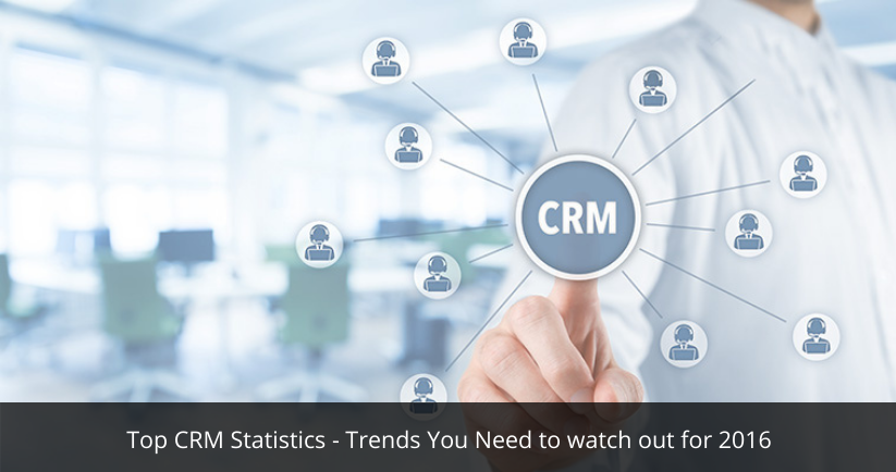 Top CRM Statistics - Trends You Need to watch out for 2016