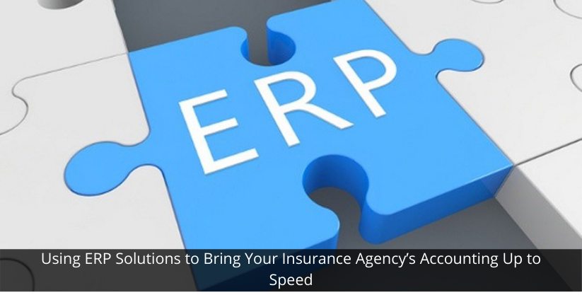 Using ERP Solutions to Bring Your Insurance Agency's Accounting Up to Speed