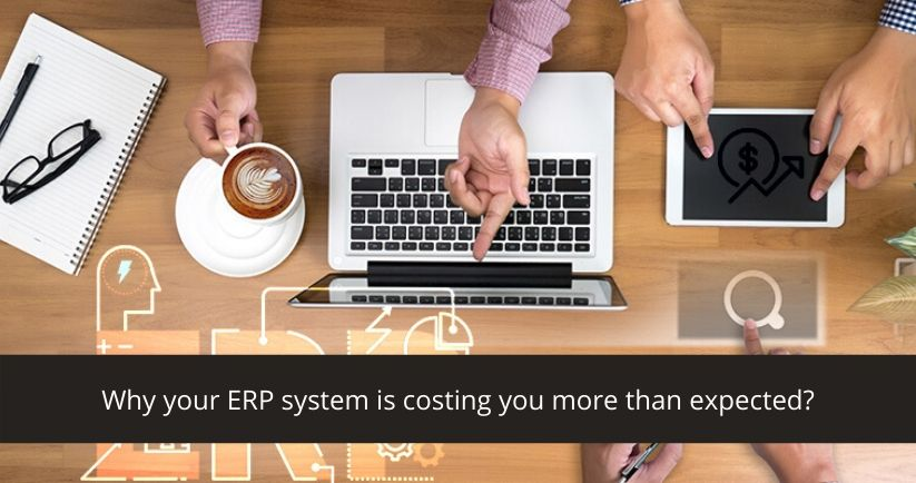 Why your ERP system is costing you more than expected
